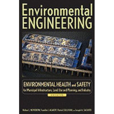 Environmental Engineering: v. 3 Environmental Health and Safety for Municipal Infrastructure, Land Use and Planning, and Industry (Inbunden, 2009)