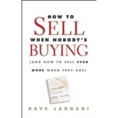 How to Sell When Nobody's Buying (Inbunden, 2009)