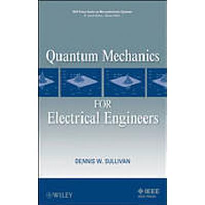 Quantum Mechanics for Electrical Engineers (Inbunden, 2012)