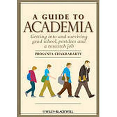 A Guide to Academia: Getting into and Surviving Grad School, Postdocs and a Research Job (Häftad, 2012)