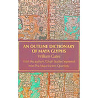 An Outline Dictionary of Maya Glyphs (Häftad, 1978)