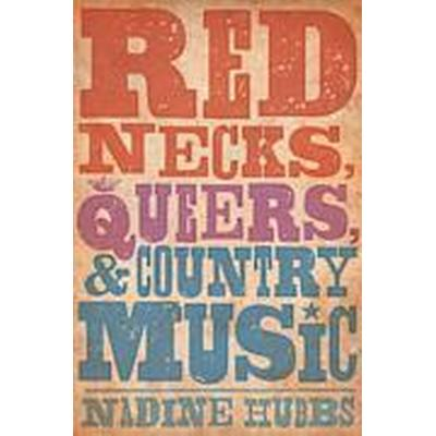 Rednecks, Queers, and Country Music (Häftad, 2014)