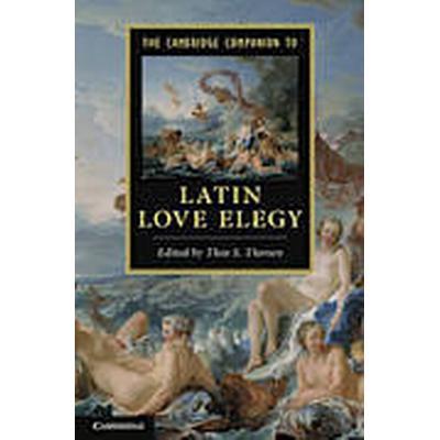 The Cambridge Companion to Latin Love Elegy (Häftad, 2013)