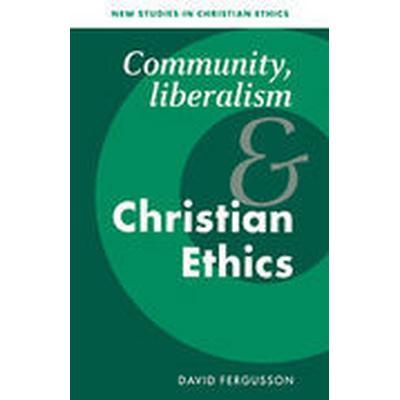 Community, Liberalism and Christian Ethics (Häftad, 2005)