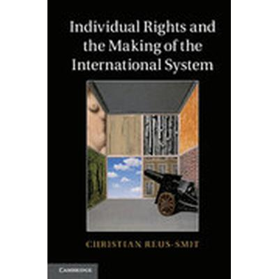 Individual Rights and the Making of the International System (Häftad, 2013)
