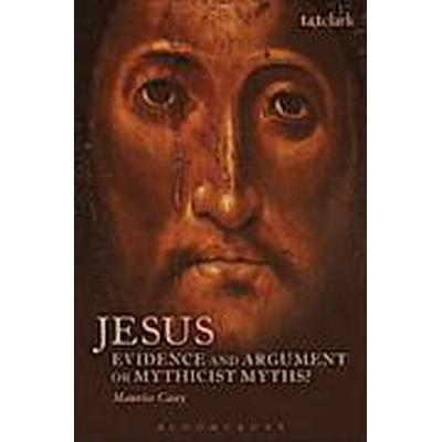 Jesus: Evidence and Argument or Mythicist Myths? (Häftad, 2014)