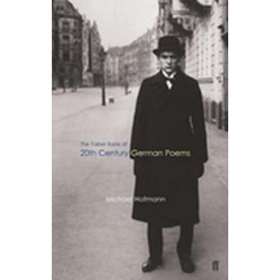 The Faber Book of Twentieth-Century German Poems (Häftad, 2005)