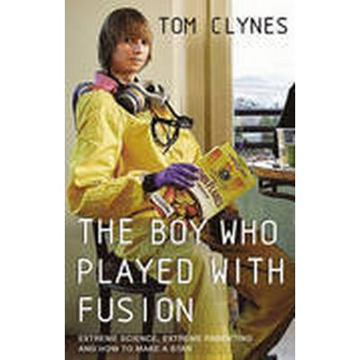 The Boy Who Played with Fusion (Inbunden, 2015)