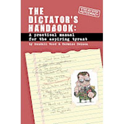 Dictator's Handbook: A Practical Manual for the Aspiring Tyrant (Häftad, 2012)