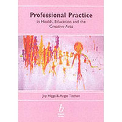 Professional Practice in Health, Education and the Creative Arts (Häftad, 2001)