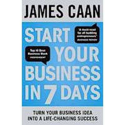 Start Your Business in 7 Days: Turn Your Business Idea into a Life-Changing Success (Häftad, 2013)