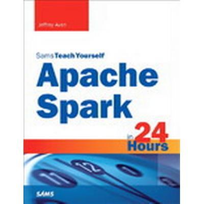 Apache Spark in 24 Hours, Sams Teach Yourself (Häftad, 2016)