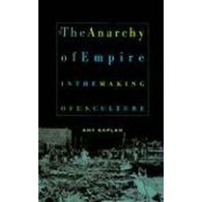 The Anarchy of Empire in the Making of U.S. Culture (Häftad, 2005)