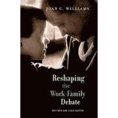 Reshaping the Work-Family Debate (Häftad, 2012)