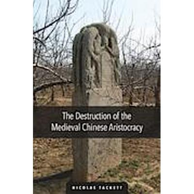 The Destruction of the Medieval Chinese Aristocracy (Inbunden, 2014)