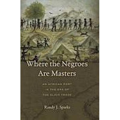 Where the Negroes are Masters (Inbunden, 2014)