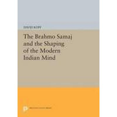 The Brahmo Samaj and the Shaping of the Modern Indian Mind (Häftad, 2015)