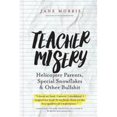 Teacher Misery: Helicopter Parents, Special Snowflakes, and Other Bullshit (Häftad, 2016)