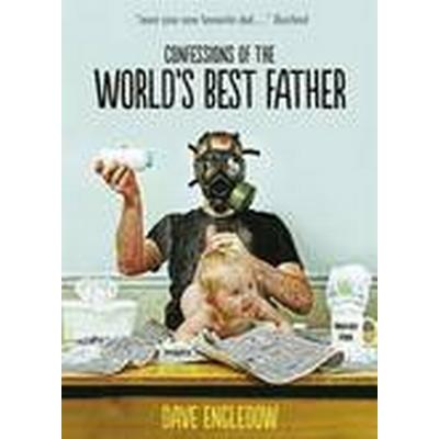 Confessions of the World's Best Father (Inbunden, 2014)