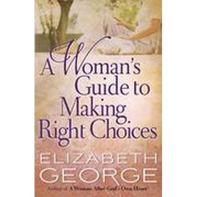 A Woman's Guide to Making Right Choices (Häftad, 2012)