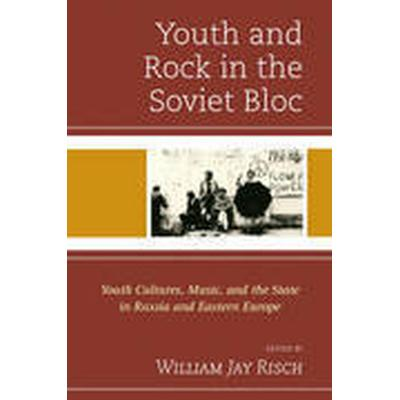 Youth and Rock in the Soviet Bloc (Inbunden, 2014)