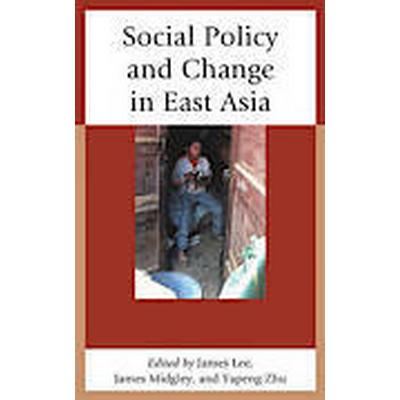 Social Policy and Change in East Asia (Inbunden, 2013)