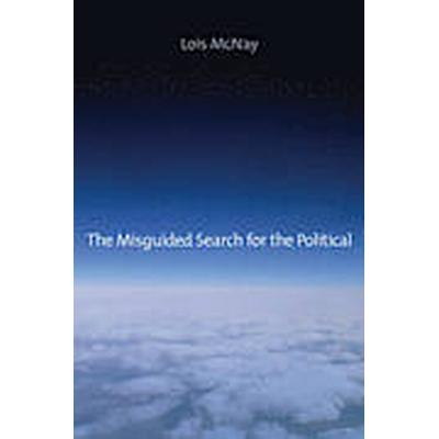 The Misguided Search for the Political (Häftad, 2014)
