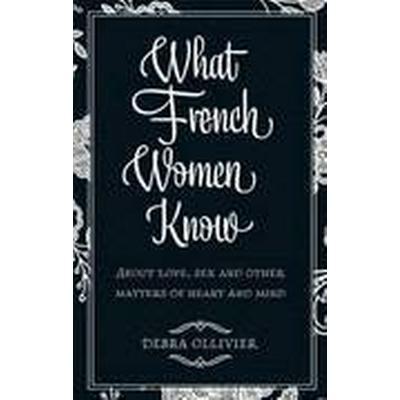 What French Women Know (Häftad, 2010)