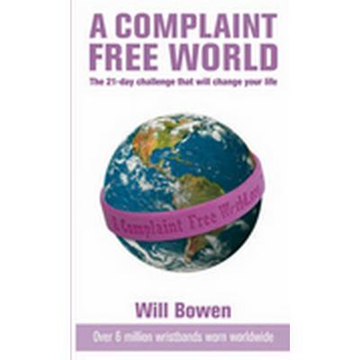 A Complaint-free World (Häftad, 2007)