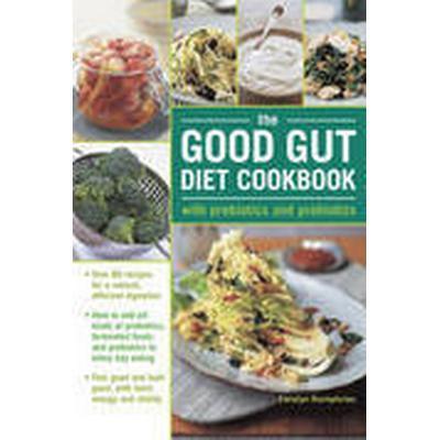 The Good Gut Diet Cookbook: With Prebiotics and Probiotics (Inbunden, 2016)