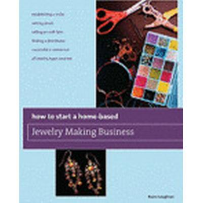 How to Start a Home-Based Jewelry Making Business (Häftad, 2009)
