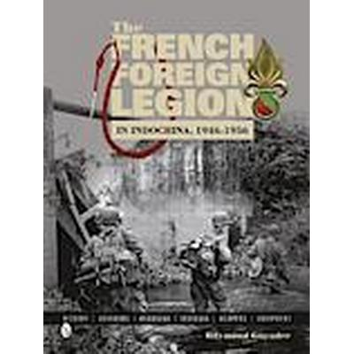 The French Foreign Legion in Indo-China, 1946-1956 (Inbunden, 2014)