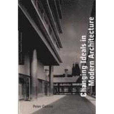 Changing Ideals in Modern Architecture (Häftad, 1998)