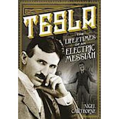 Tesla: The Life and Times of an Electric Messiah (Inbunden, 2014)