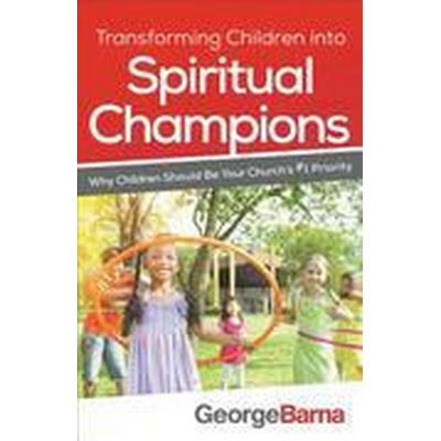 Transforming Children Into Spiritual Champions (Häftad, 2016)