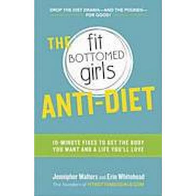 The Fit Bottomed Girls Anti-Diet (Häftad, 2014)