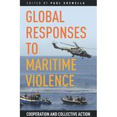 Global Responses to Maritime Violence (Häftad, 2016)