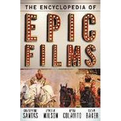 The Encyclopedia of Epic Films (Inbunden, 2014)