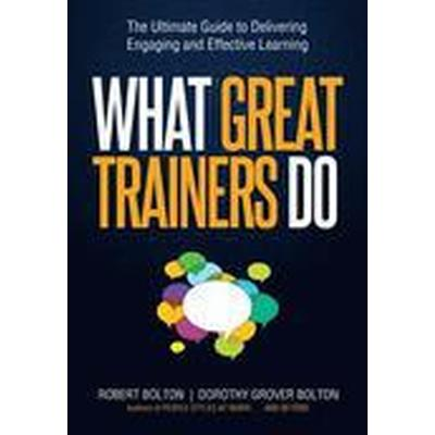 What Great Trainers Do: The Ultimate Guide to Delivering Engaging and Effective Learning (Inbunden, 2015)