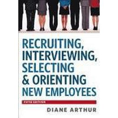 Recruiting, Interviewing, Selecting & Orienting New Employees (Inbunden, 2012)