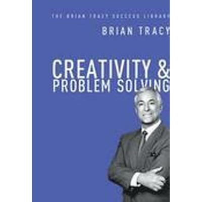 Creativity and Problem Solving: The Brian Tracy Success Library (Inbunden, 2014)