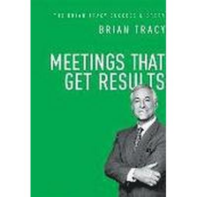 Meetings That Get Results: The Brian Tracy Success Library (Inbunden, 2016)