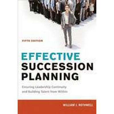 Effective Succession Planning: Ensuring Leadership Continuity and Building Talent from Within (Inbunden, 2015)