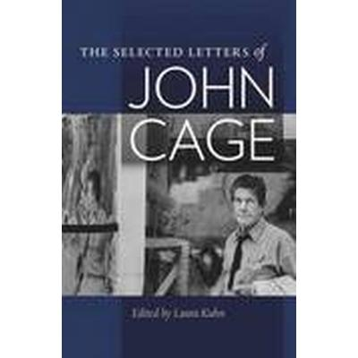 The Selected Letters of John Cage (Inbunden, 2016)