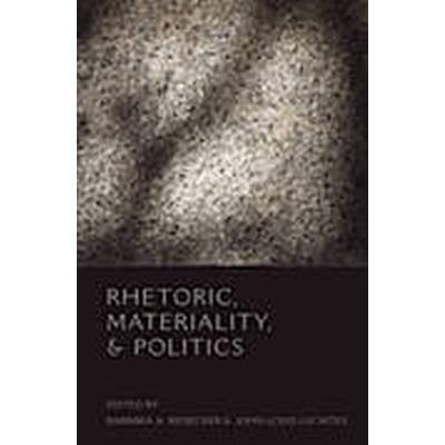 Rhetoric, Materiality, and Politics (Inbunden, 2009)
