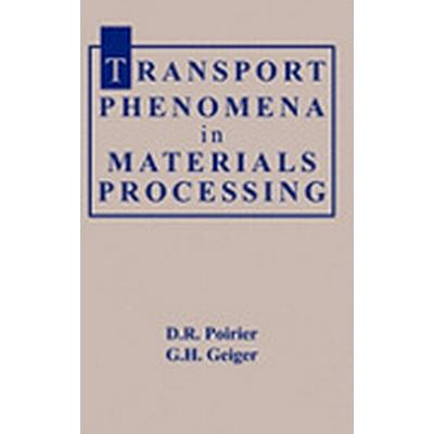 Transport Phenomena in Materials Processing (Inbunden, 1994)