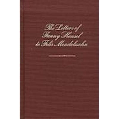 Letters of Fanny Hensel to Felix Mendelssohn (Inbunden, 1986)