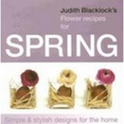 Judith Blacklock's Flower Recipes for Spring (Inbunden, 2008)