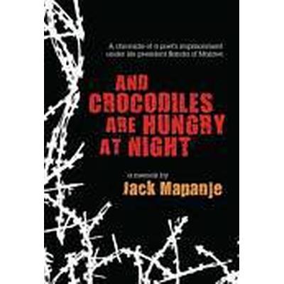 And Crocodiles are Hungry at Night (Häftad, 2011)