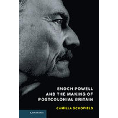 Enoch Powell and the Making of Postcolonial Britain (Inbunden, 2013)